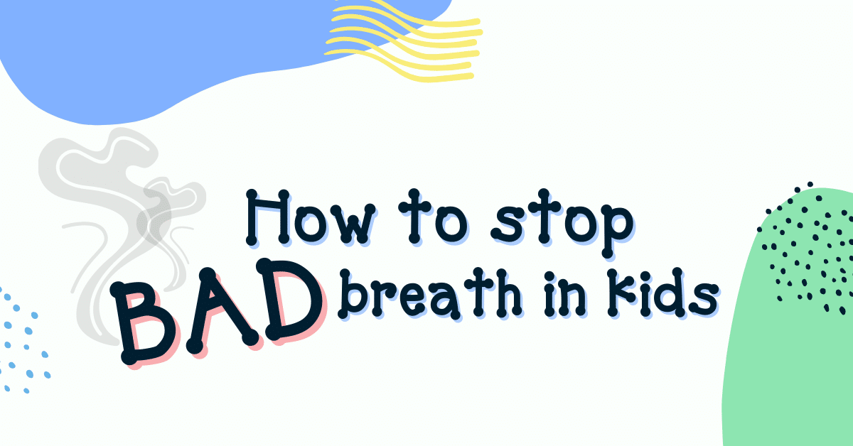 How to stop bad breath in kids
